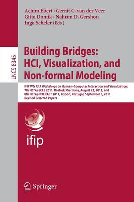Building Bridges: HCI, Visualization, and Non-formal Modeling: IFIP WG 13.7 Workshops on Human-Computer Interaction and Visualization: 7th HCIV@ECCE 2011, Rostock, Germany, August 23, 2011, and 8th HCIV@INTERACT 2011, Lisbon, Portugal, September 5, 2011,