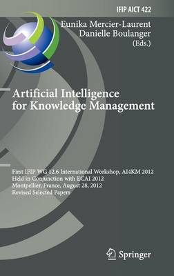 Artificial Intelligence for Knowledge Management: First IFIP WG 12.6 International Workshop, AI4KM 2012, Montpellier, France, August 28, 2012, Revised Selected Papers