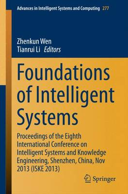 Foundations of Intelligent Systems: Proceedings of the Eighth International Conference on Intelligent Systems and Knowledge Engineering, Shenzhen, China, Nov 2013 (ISKE 2013)