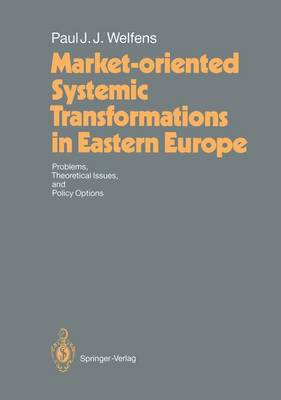 Market-oriented Systemic Transformations in Eastern Europe: Problems, Theoretical Issues, and Policy Options
