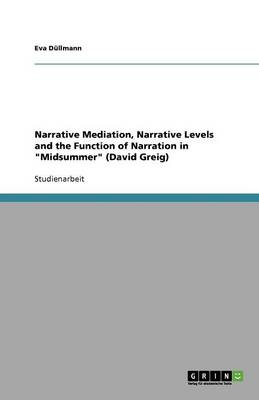 Narrative Mediation, Narrative Levels and the Function of Narration in Midsummer (David Greig)