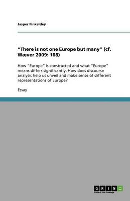 There Is Not One Europe But Many (Cf. Waever 2009: 168)
