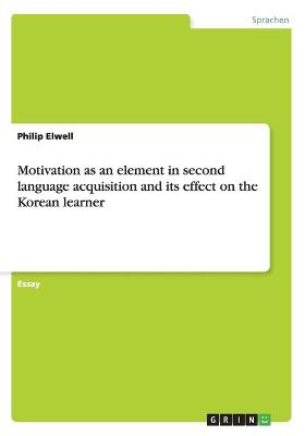 Motivation as an Element in Second Language Acquisition and Its Effect on the Korean Learner