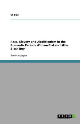 Race, Slavery and Abolitionism in the Romantic Period - William Blake's 'Little Black Boy'