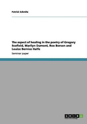 The Aspect of Healing in the Poetry of Gregory Scofield, Marilyn Dumont, Roo Borson and Louise Bernice Halfe