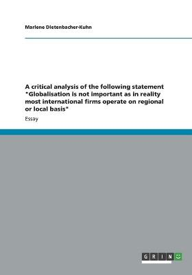 A Critical Analysis of the Following Statement Globalisation Is Not Important as in Reality Most International Firms Operate on Regional or Local B