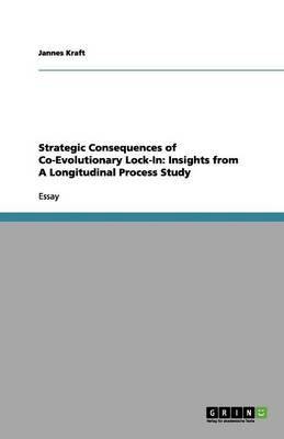 Strategic Consequences of Co-Evolutionary Lock-In: Insights from a Longitudinal Process Study