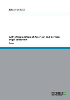 A Brief Explanation of American and German Legal Education
