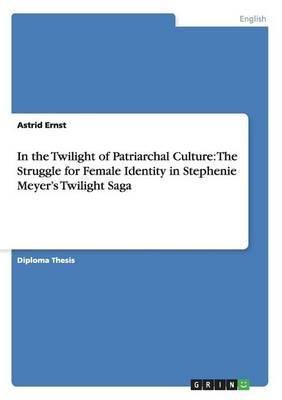 In the Twilight of Patriarchal Culture: The Struggle for Female Identity in Stephenie Meyer's Twilight Saga