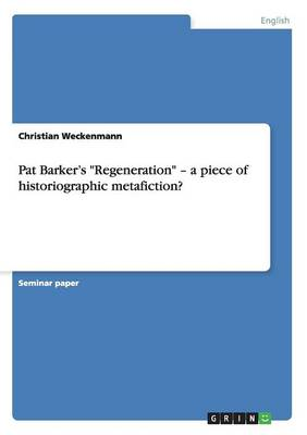 Pat Barker's Regeneration - A Piece of Historiographic Metafiction?