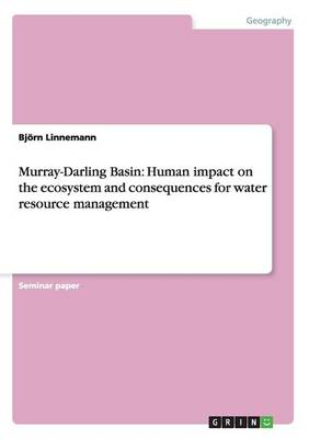 Murray-Darling Basin: Human Impact on the Ecosystem and Consequences for Water Resource Management