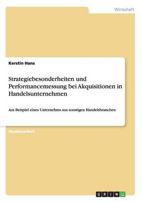 Strategiebesonderheiten Und Performancemessung Bei Akquisitionen in Handelsunternehmen