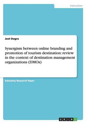 Synergism Between Online Branding and Promotion of Tourism Destination: Review in the Context of Destination Management Organizations (Dmos)