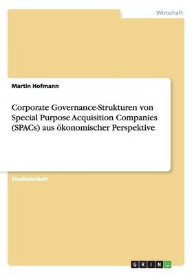 Corporate Governance-Strukturen Von Special Purpose Acquisition Companies (Spacs) Aus Okonomischer Perspektive