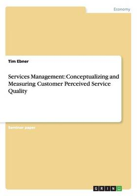 Services Management: Conceptualizing and Measuring Customer Perceived Service Quality