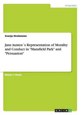 Jane Austens Representation of Morality and Conduct in Mansfield Park and Persuasion