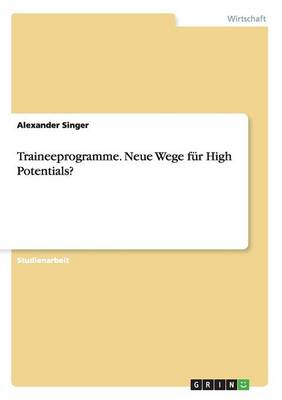 Traineeprogramme. Neue Wege Fur High Potentials?