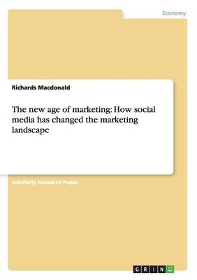 The New Age of Marketing: How Social Media Has Changed the Marketing Landscape
