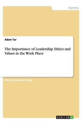 The Importance of Leadership Ethics and Values in the Work Place