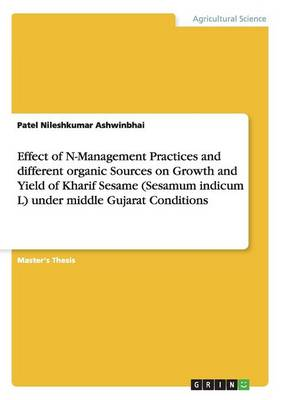 Effect of N-Management Practices and Different Organic Sources on Growth and Yield of Kharif Sesame (Sesamum Indicum L) Under Middle Gujarat Conditions