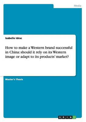 How to Make a Western Brand Successful in China: Should It Rely on Its Western Image or Adapt to Its Products' Market?