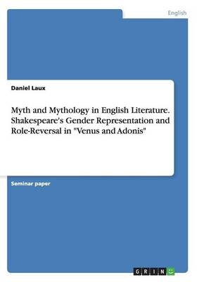 Myth and Mythology in English Literature. Shakespeare's Gender Representation and Role-Reversal in Venus and Adonis