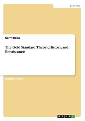 The Gold Standard: Theory, History, and Renaissance