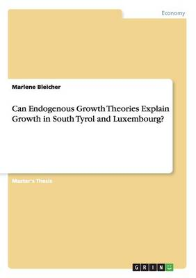 Can Endogenous Growth Theories Explain Growth in South Tyrol and Luxembourg?