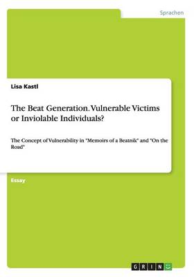 The Beat Generation. Vulnerable Victims or Inviolable Individuals?