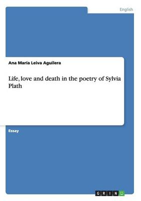 Life, Love and Death in the Poetry of Sylvia Plath