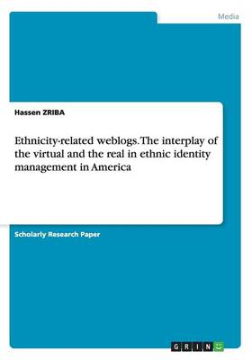 Ethnicity-Related Weblogs. the Interplay of the Virtual and the Real in Ethnic Identity Management in America