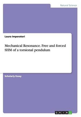 Mechanical Resonance. Free and Forced Shm of a Torsional Pendulum