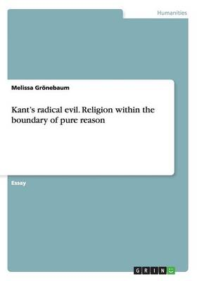 Kant's Radical Evil. Religion Within the Boundary of Pure Reason