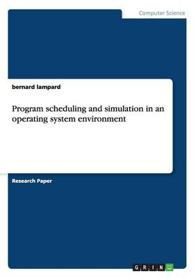 Program Scheduling and Simulation in an Operating System Environment