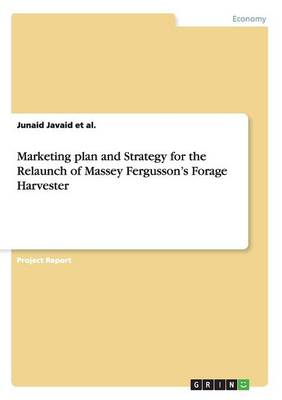 Marketing Plan and Strategy for the Relaunch of Massey Fergusson's Forage Harvester