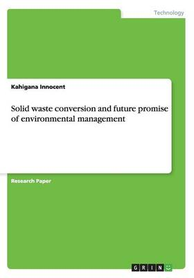 Solid Waste Conversion and Future Promise of Environmental Management