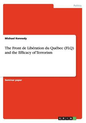 The Front de Liberation Du Quebec (Flq) and the Efficacy of Terrorism