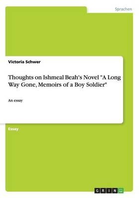"""Thoughts on Ishmeal Beah's Novel """"A Long Way Gone, Memoirs of a Boy Soldier"""""""