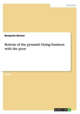Bottom of the Pyramid: Doing Business with the Poor