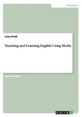Teaching and Learning English Using Media