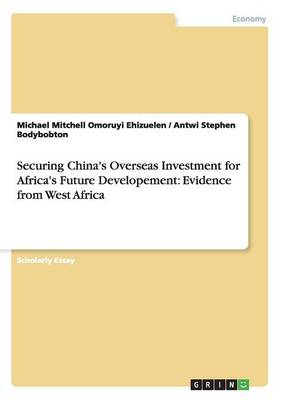 Securing China's Overseas Investment for Africa's Future Developement: Evidence from West Africa