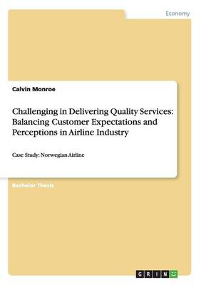 Challenging in Delivering Quality Services: Balancing Customer Expectations and Perceptions in Airline Industry