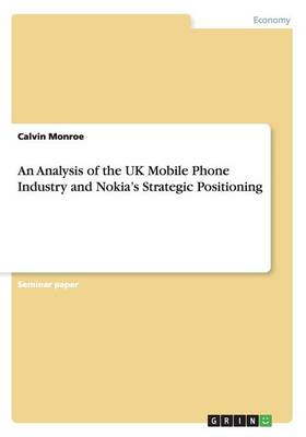 An Analysis of the UK Mobile Phone Industry and Nokia's Strategic Positioning