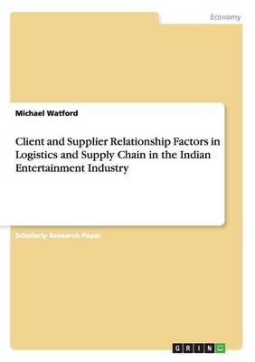 Client and Supplier Relationship Factors in Logistics and Supply Chain in the Indian Entertainment Industry