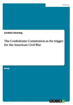 The Confederate Constitution as the Trigger for the American Civil War