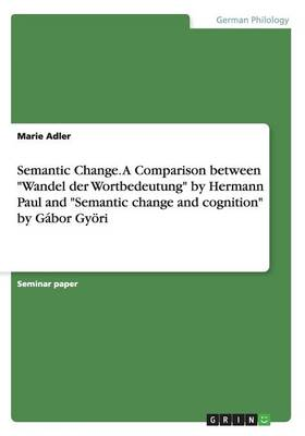 Semantic Change. a Comparison Betweenwandel Der Wortbedeutung by Hermann Paul and Semantic Change and Cognition by Gabor Gyori
