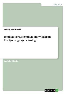 Implicit Versus Explicit Knowledge in Foreign Language Learning