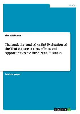 Thailand, the Land of Smile? Evaluation of the Thai Culture and Its Effects and Opportunities for the Airline Business