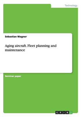 Aging Aircraft. Fleet Planning and Maintenance