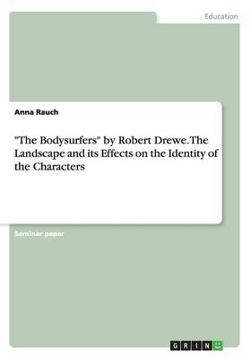 The Bodysurfers by Robert Drewe. the Landscape and Its Effects on the Identity of the Characters